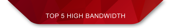 TOP 5 HIGH BANDWIDTH
